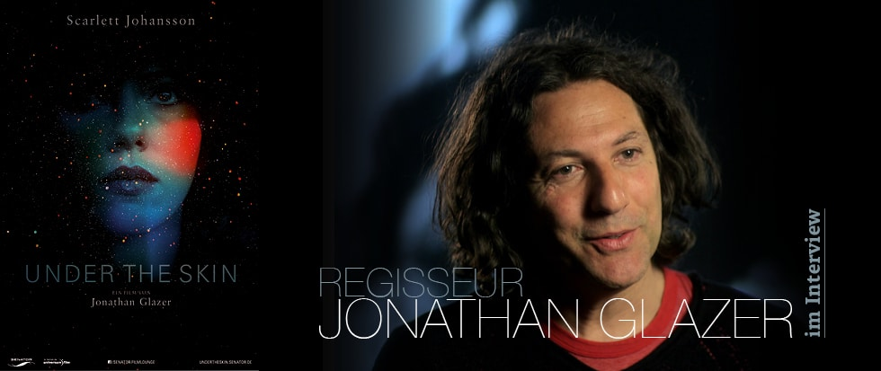 UNDER THE SKIN-REGISSEUR JONATHAN GLAZER IM INTERVIEW