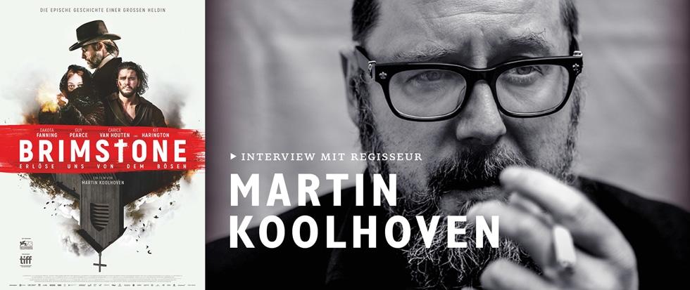 IM GESPRÄCH MIT BRIMSTONE-REGISSEUR MARTIN KOOLHOVEN