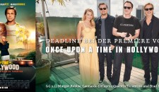 DEADLINE BEI DER PREMIERE VON ONCE UPON A TIME ... IN HOLLYWOOD MIT REVIEW!